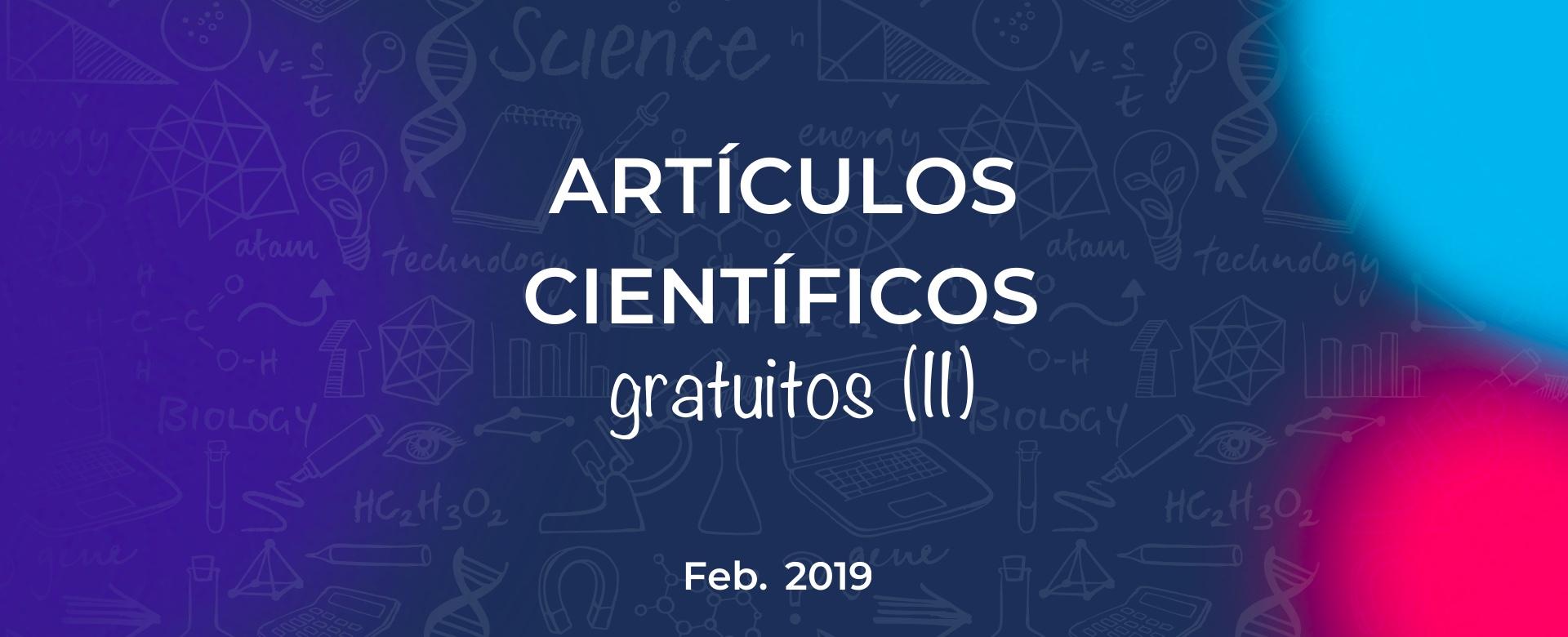 Artículos científicos gratuitos (II) – Febrero 2019