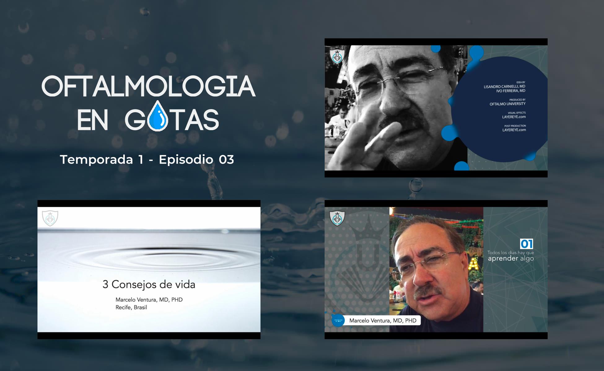 3 Consejos de vida – Marcelo Ventura – Oftalmología en Gotas S01E03