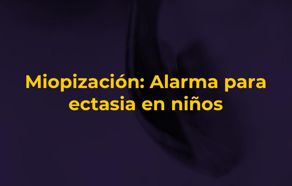 Miopización: Alarma para ectasia en niños – Dr. Suarez, Dr. Albertazzi