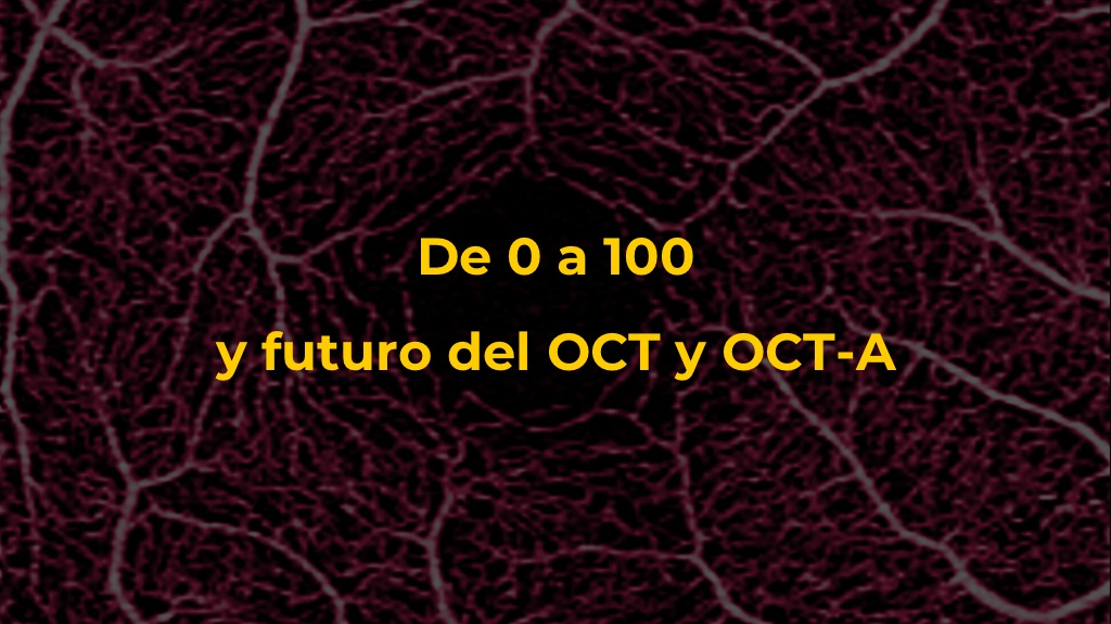De 0 a 100 y futuro del OCT y OCT-A