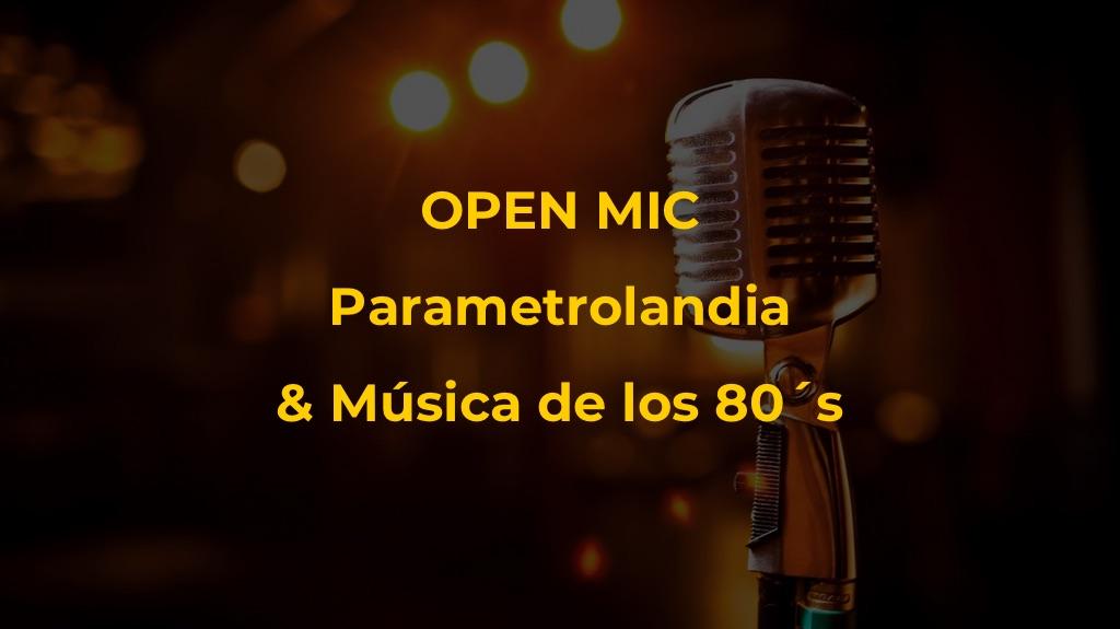 Parametrolandia & Música de los 80s – OPEN MIC