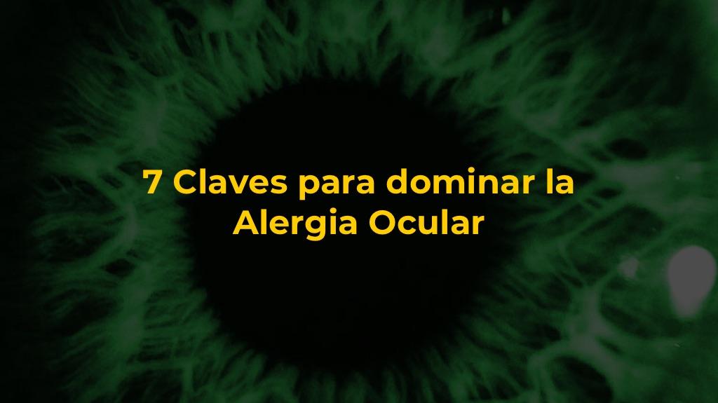 7 Claves para dominar la Alergia Ocular