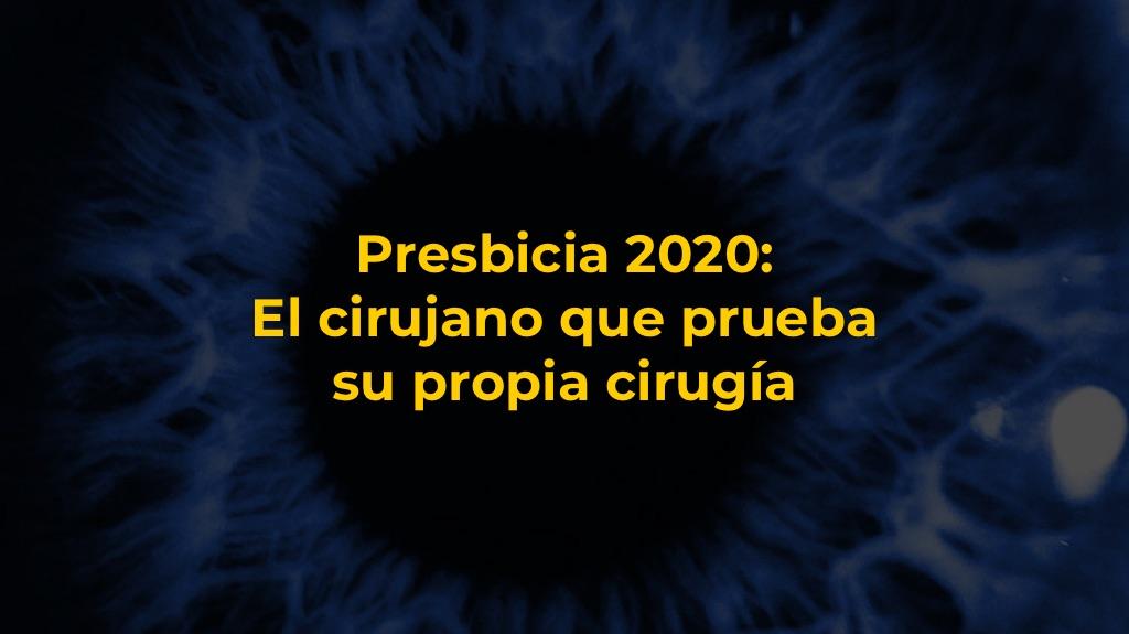 Presbicia 2020: El cirujano que prueba su propia cirugía