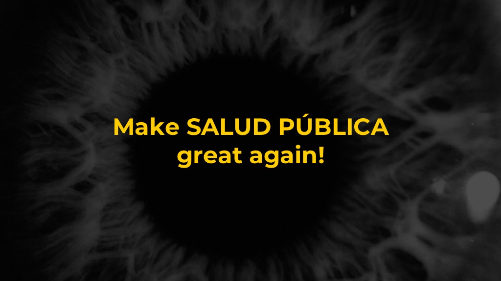 Make Salud Pública great again